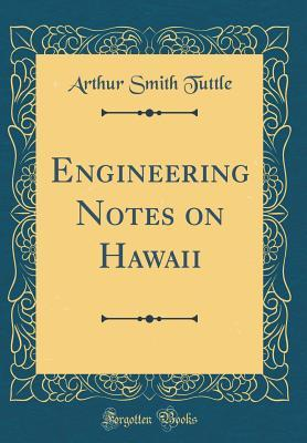 Engineering Notes on Hawaii (Classic Reprint)