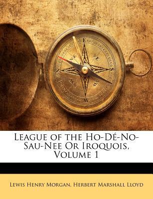 League of the Ho-de-No-Sau-Nee or Iroquois, Volume 1