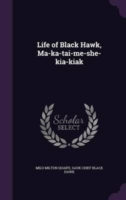 Life of Black Hawk, Ma-Ka-Tai-Me-She-Kia-Kiak