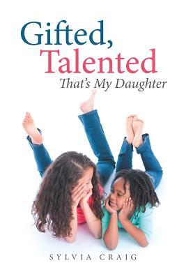 Gifted, Talented That's My Daughter