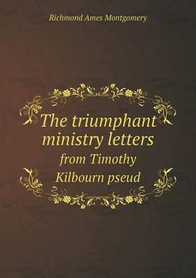 The Triumphant Ministry Letters from Timothy Kilbourn Pseud