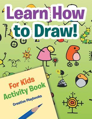 Learn How to Draw! For Kids Activity Book