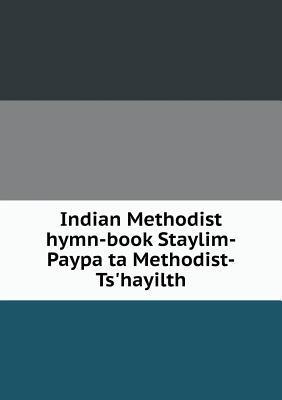 Indian Methodist Hymn-Book Staylim-Paypa Ta Methodist-Ts'hayilth