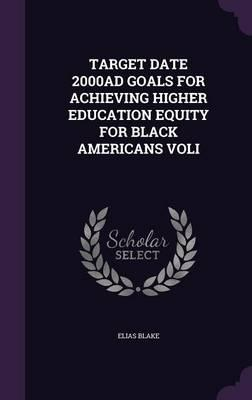 Target Date 2000ad Goals for Achieving Higher Education Equity for Black Americans Voli