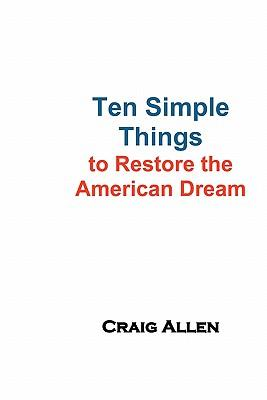 Ten Simple Things to Restore the American Dream