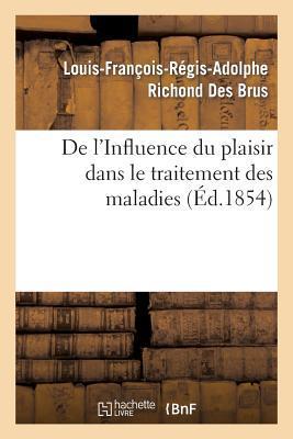 De l'Influence du Plaisir Dans le Traitement des Maladies, par M. Richond des Brus,...