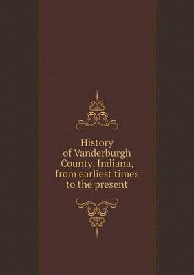 History of Vanderburgh County, Indiana, from Earliest Times to the Present