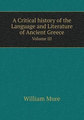 A Critical History of the Language and Literature of Ancient Greece Volume III