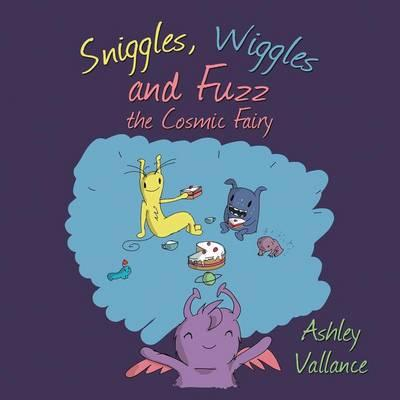Sniggles, Wiggles and Fuzz the Cosmic Fairy