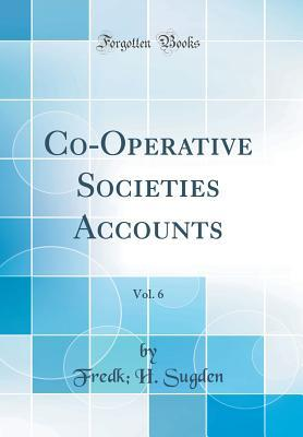 Co-Operative Societies Accounts, Vol. 6 (Classic Reprint)