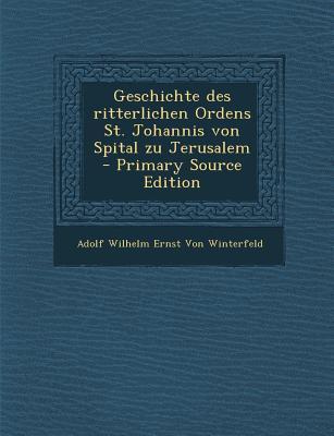 Geschichte Des Ritterlichen Ordens St. Johannis Von Spital Zu Jerusalem