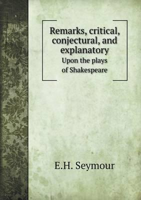 Remarks, Critical, Conjectural, and Explanatory Upon the Plays of Shakespeare