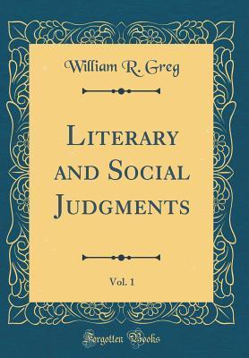 Literary and Social Judgments, Vol. 1 (Classic Reprint)