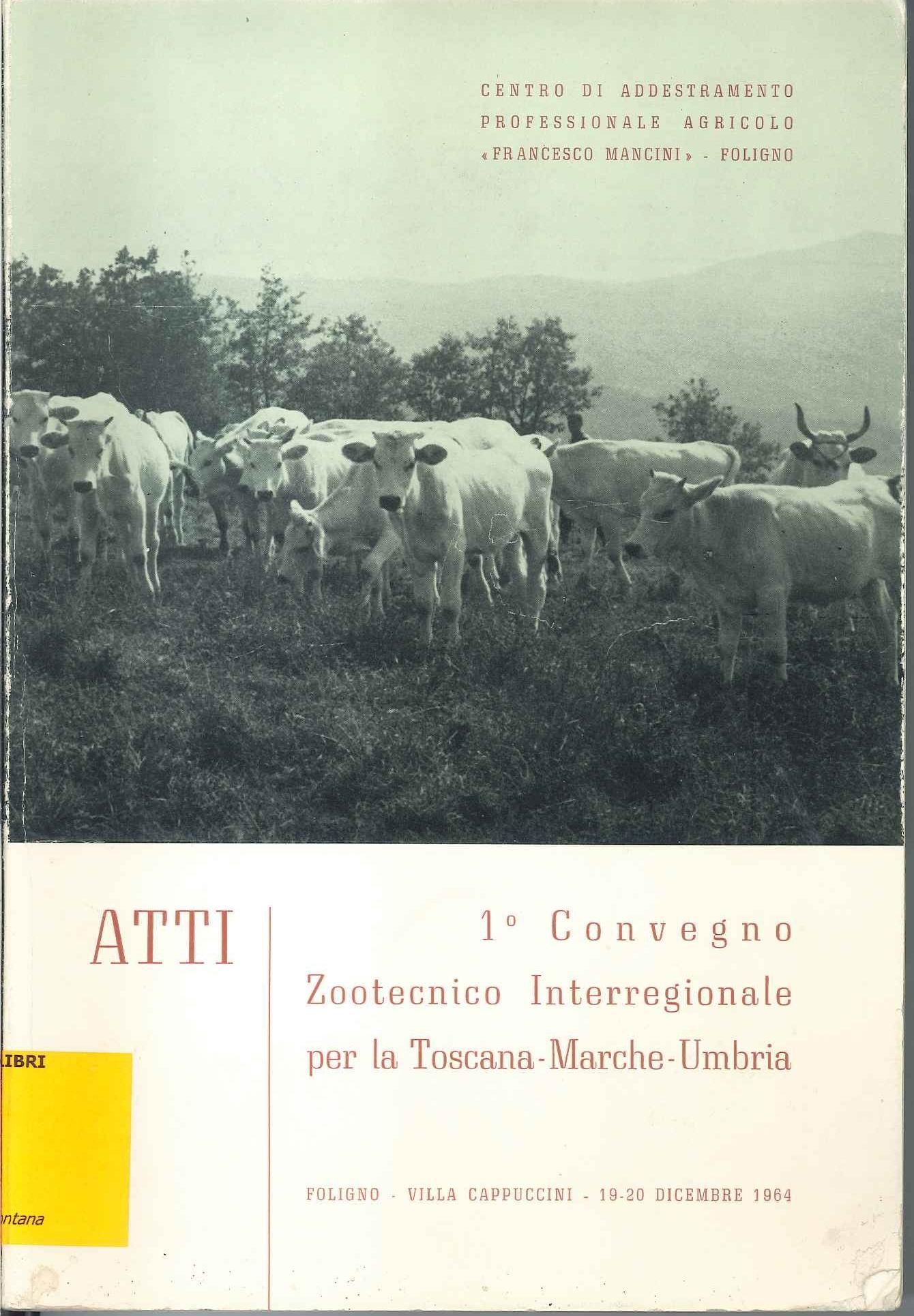 Atti del 1° Convegno zootecnico interregionale per la Toscana, Marche, Umbria
