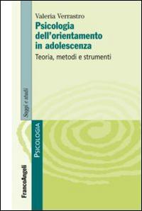 Psicologia dell'orientamento in adolescenza. Teoria, metodi e strumenti