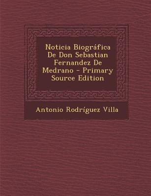 Noticia Biografica de Don Sebastian Fernandez de Medrano