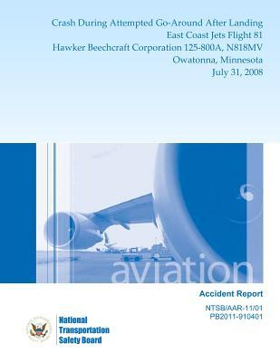 Aircraft Accident Report Crash During Attempted Go-around After Landing East Coast Jets Flight 81 Hawker Beechcraft Corporation 125-800a, N818mv Owatonna, Minnesota July 31, 2008