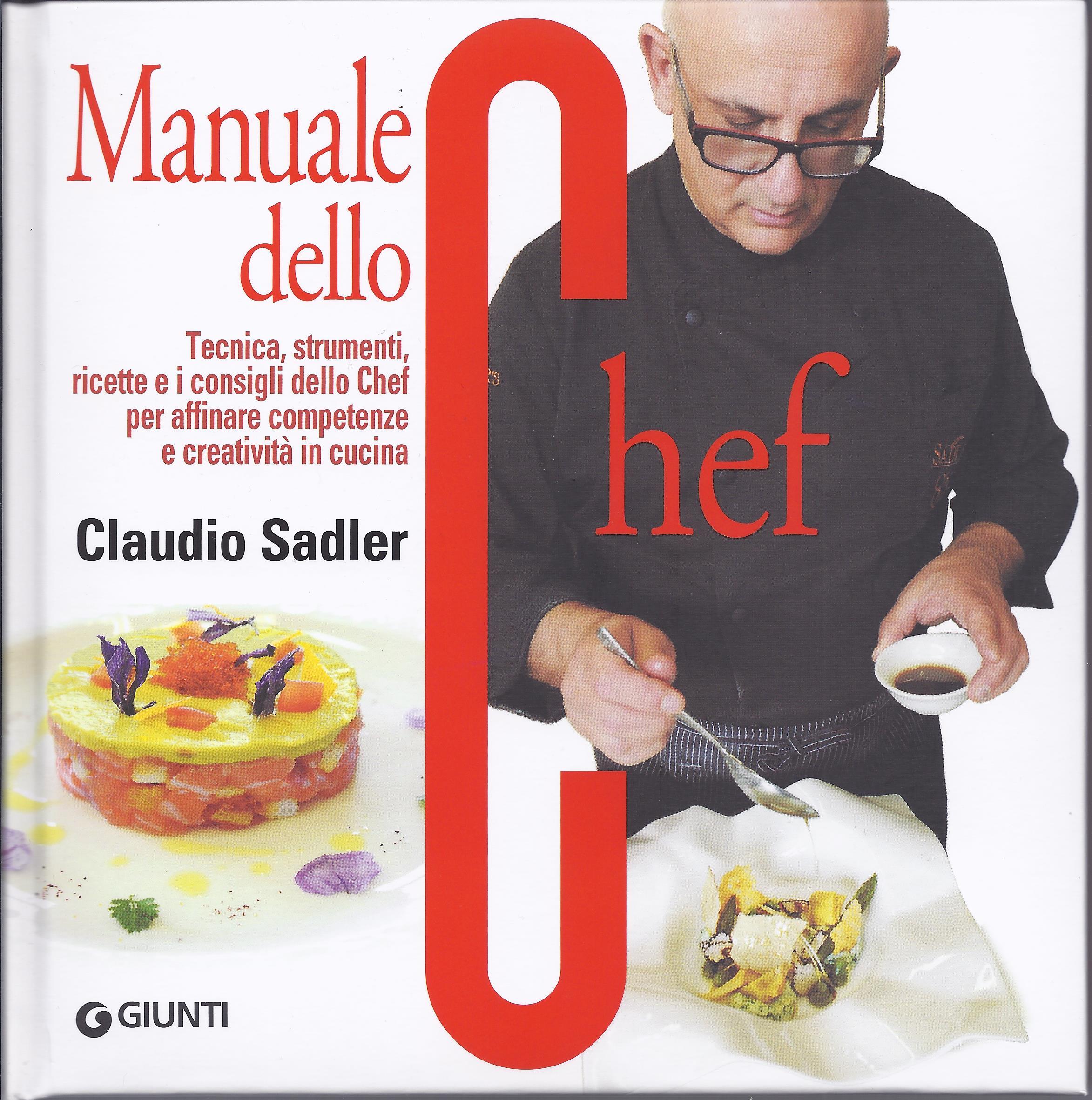 Manuale dello chef. Tecnica, strumenti, ricette e i consigli dello chef per affinare competenze e creatività in cucina