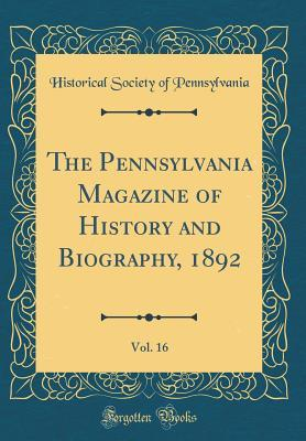 The Pennsylvania Magazine of History and Biography, 1892, Vol. 16 (Classic Reprint)