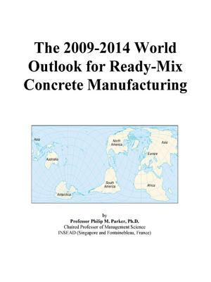 The 2009-2014 World Outlook for Ready-Mix Concrete Manufacturing