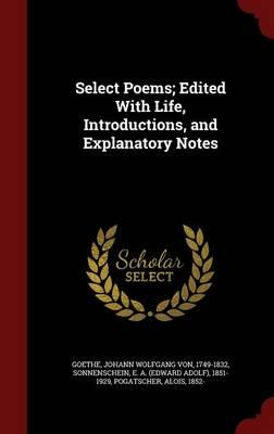 Select Poems; Edited with Life, Introductions, and Explanatory Notes