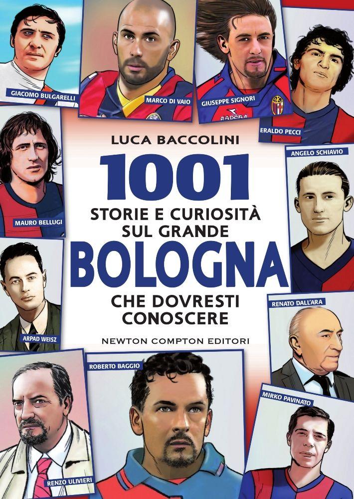 1001 storie e curiosità sul grande Bologna che dovresti conoscere