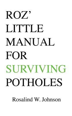 Roz' Little Manual for Surviving Potholes