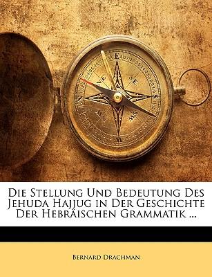 Die Stellung Und Bedeutung Des Jehuda Hajjug in Der Geschichte Der Hebrischen Grammatik ...