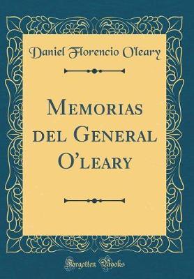 Memorias del General O'leary (Classic Reprint)