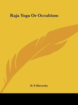 Raja Yoga or Occultism