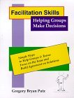 Facilitation Skills - Helping Groups Make Decisions