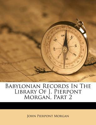 Babylonian Records in the Library of J. Pierpont Morgan, Part 2