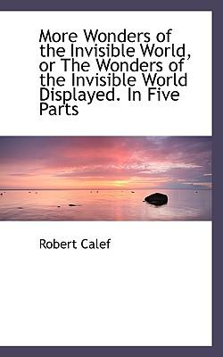 More Wonders of the Invisible World, or the Wonders of the Invisible World Displayed. in Five Parts