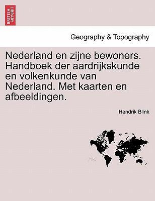 Nederland En Zijne Bewoners. Handboek Der Aardrijkskunde En Volkenkunde Van Nederland. Met Kaarten En Afbeeldingen