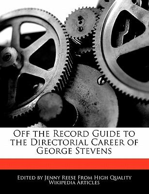 Off the Record Guide to the Directorial Career of George Stevens