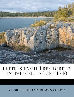 Lettres Familieres Ecrites D'Italie En 1739 Et 1740