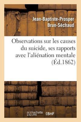 Observations Sur les Causes du Suicide, Ses Rapports avec l'Alienation Mentale
