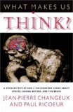 What Makes Us Think? A Neuroscientist and a Philosopher Argue about Ethics, Human Nature, and the Brain