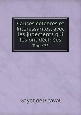 Causes Celebres Et Interessantes, Avec Les Jugements Qui Les Ont Decidees Tome 22
