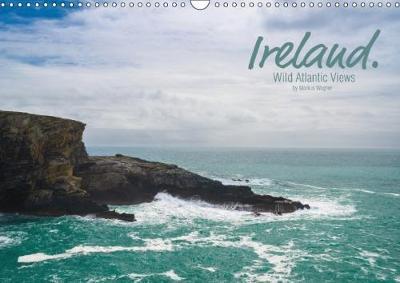 Ireland. Wild Atlantic Views / UK-Version (Wall Calendar 2018 DIN A3 Landscape)