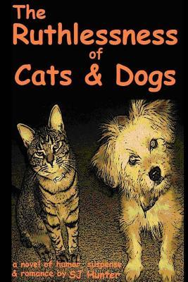 The Ruthlessness of Cats and Dogs - of Course