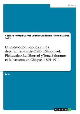 La instrucción pública en los departamentos de Chilón, Simojovel, Pichucalco, La Libertad y Tonalá durante el Rabasismo en Chiapas, 1891-1911