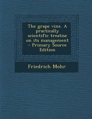 The Grape Vine. a Practically Scientific Treatise on Its Management