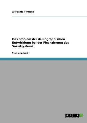 Das Problem der demographischen Entwicklung bei der Finanzierung des Sozialsystems