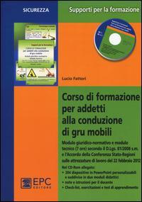 Corso di formazione per addetti alla conduzione di gru mobili. Con CD-ROM