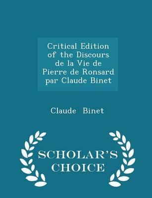 Critical Edition of the Discours de La Vie de Pierre de Ronsard Par Claude Binet - Scholar's Choice Edition