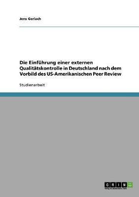 Die Einführung einer externen Qualitätskontrolle in Deutschland nach dem Vorbild des US-Amerikanischen Peer Review