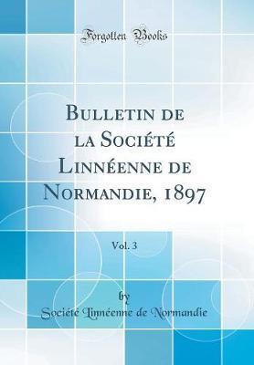Bulletin de la Société Linnéenne de Normandie, 1897, Vol. 3 (Classic Reprint)