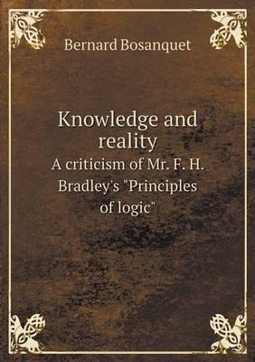 """Knowledge and Reality a Criticism of Mr. F. H. Bradley's """"Principles of Logic"""""""
