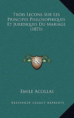 Trois Lecons Sur Les Principes Philosophiques Et Juridiques Du Mariage (1871)